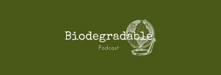 podcast biodegradable
